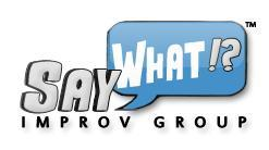 Say What!? Improv Group