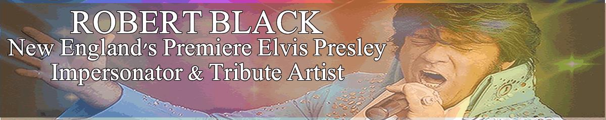 Robert Black N.E.'s Premiere Elvis Impersonator